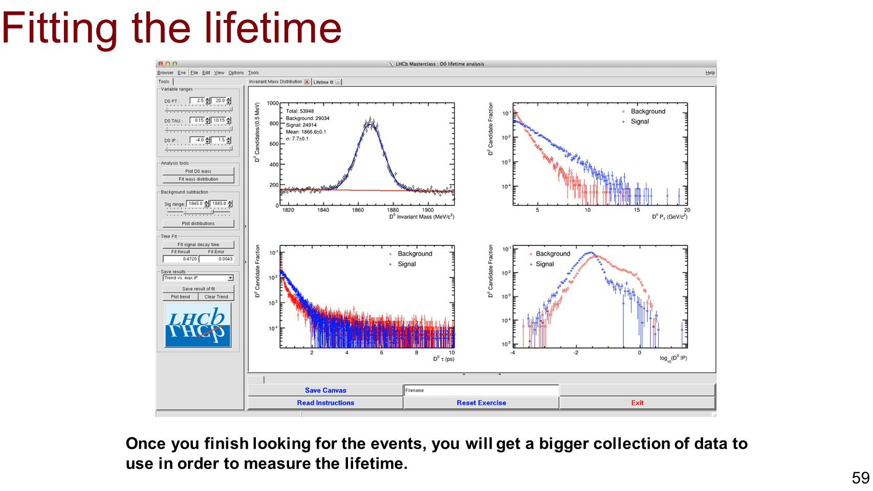 Fitting the lifetime Once you finish looking for the events, you will get a bigger collection of data to use in order to measure the lifetime.