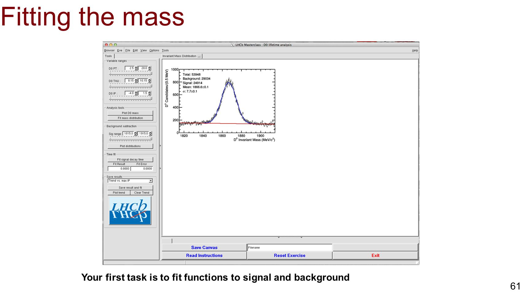 Fitting the mass Your first task is to fit functions to signal and background