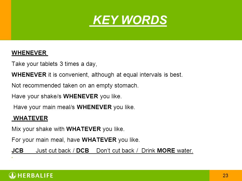 KEY WORDS WHENEVER Take your tablets 3 times a day,