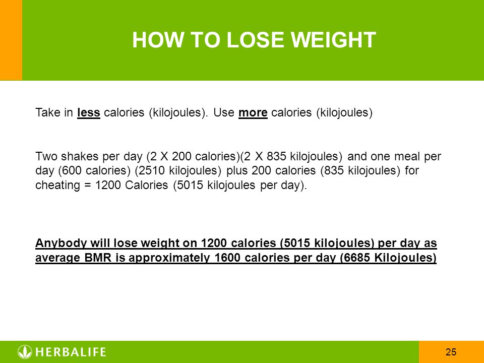 HOW TO LOSE WEIGHT Take in less calories (kilojoules). Use more calories (kilojoules)