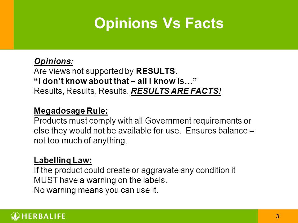Opinions Vs Facts Opinions: Are views not supported by RESULTS.