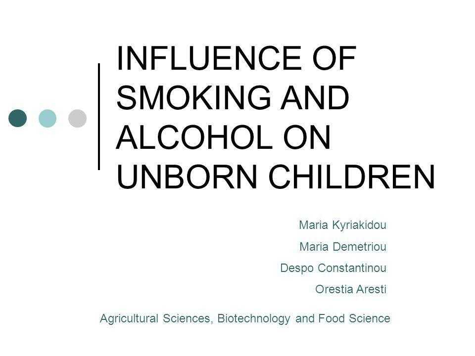 INFLUENCE OF SMOKING AND ALCOHOL ON UNBORN CHILDREN