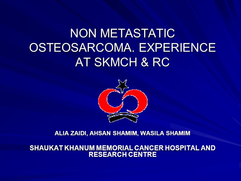 NON METASTATIC OSTEOSARCOMA. EXPERIENCE AT SKMCH & RC
