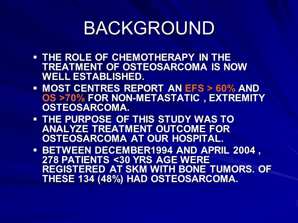 BACKGROUND THE ROLE OF CHEMOTHERAPY IN THE TREATMENT OF OSTEOSARCOMA IS NOW WELL ESTABLISHED.