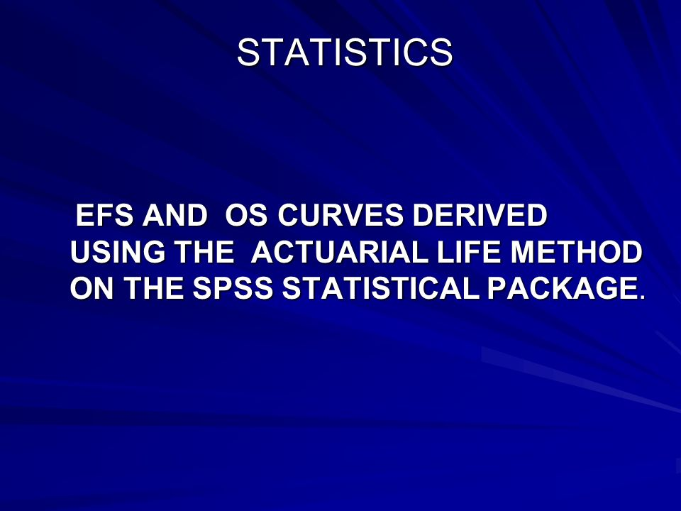STATISTICS EFS AND OS CURVES DERIVED USING THE ACTUARIAL LIFE METHOD ON THE SPSS STATISTICAL PACKAGE.