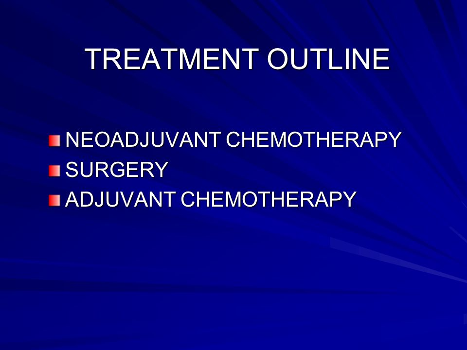 TREATMENT OUTLINE NEOADJUVANT CHEMOTHERAPY SURGERY