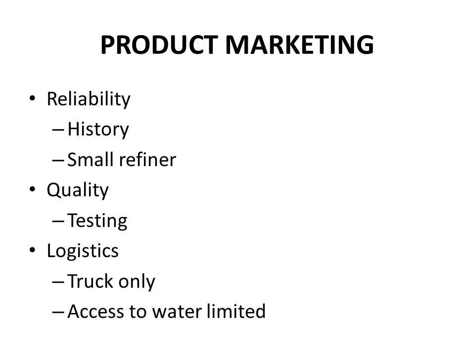 PRODUCT MARKETING Reliability History Small refiner Quality Testing