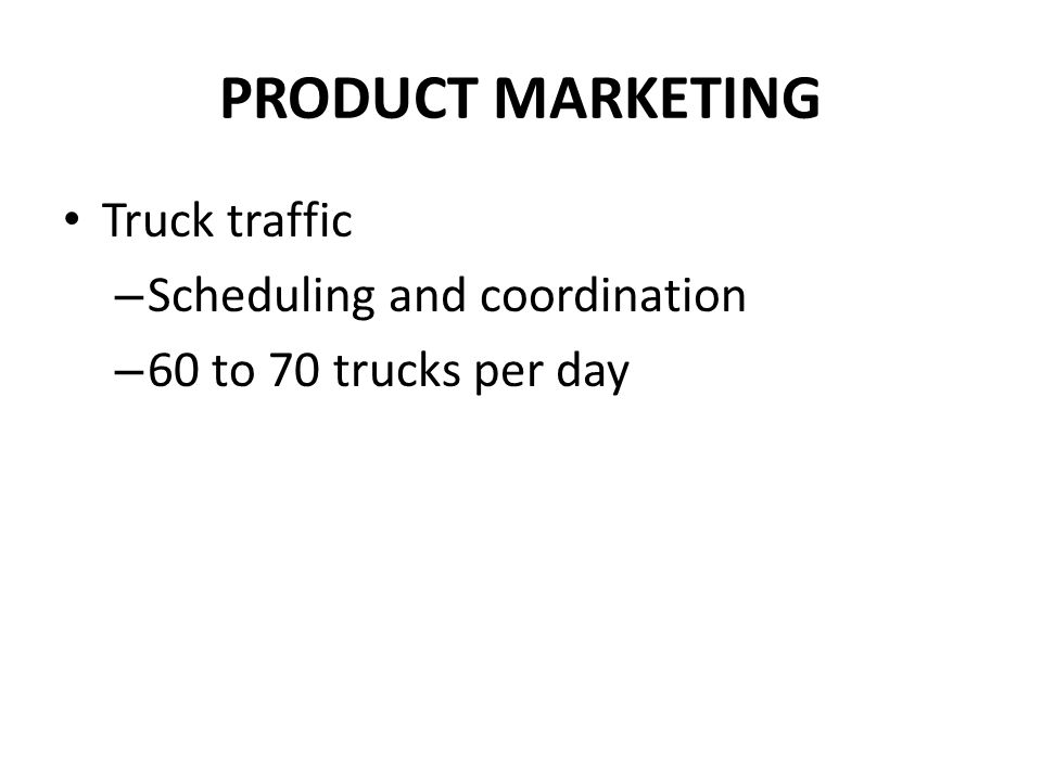 PRODUCT MARKETING Truck traffic Scheduling and coordination