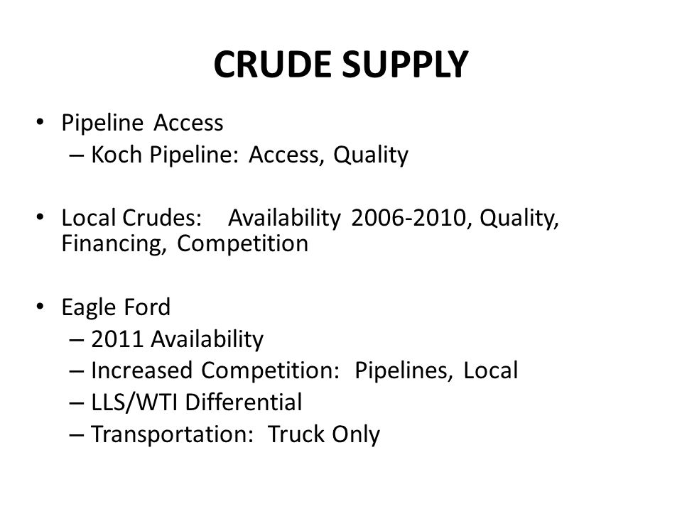 CRUDE SUPPLY Pipeline Access Koch Pipeline: Access, Quality