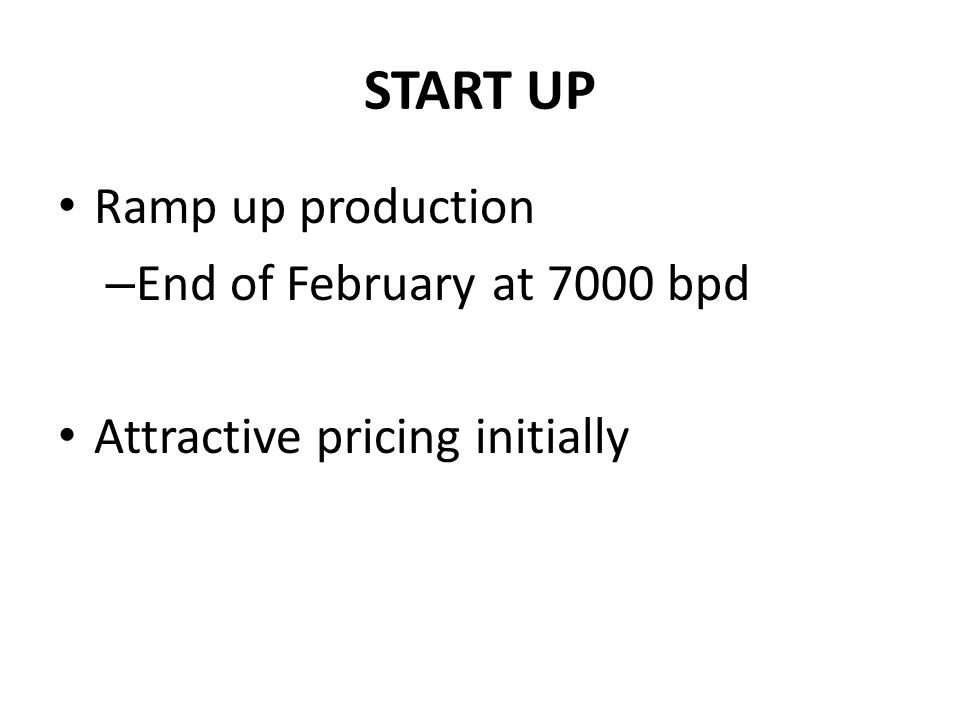 START UP Ramp up production End of February at 7000 bpd