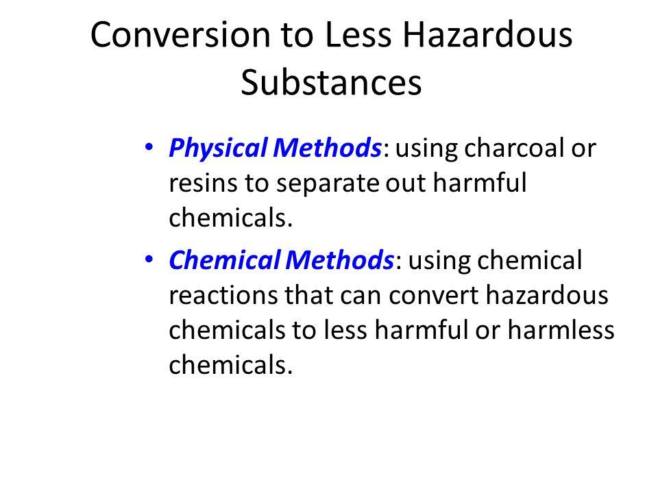 Conversion to Less Hazardous Substances