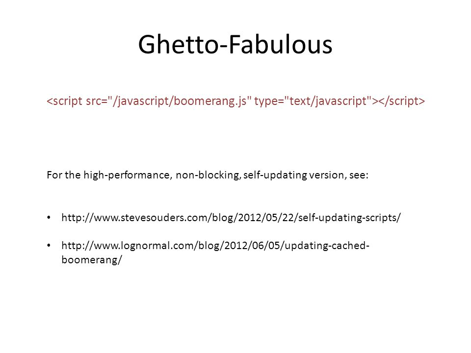 Ghetto-Fabulous <script src= /javascript/boomerang.js type= text/javascript ></script>