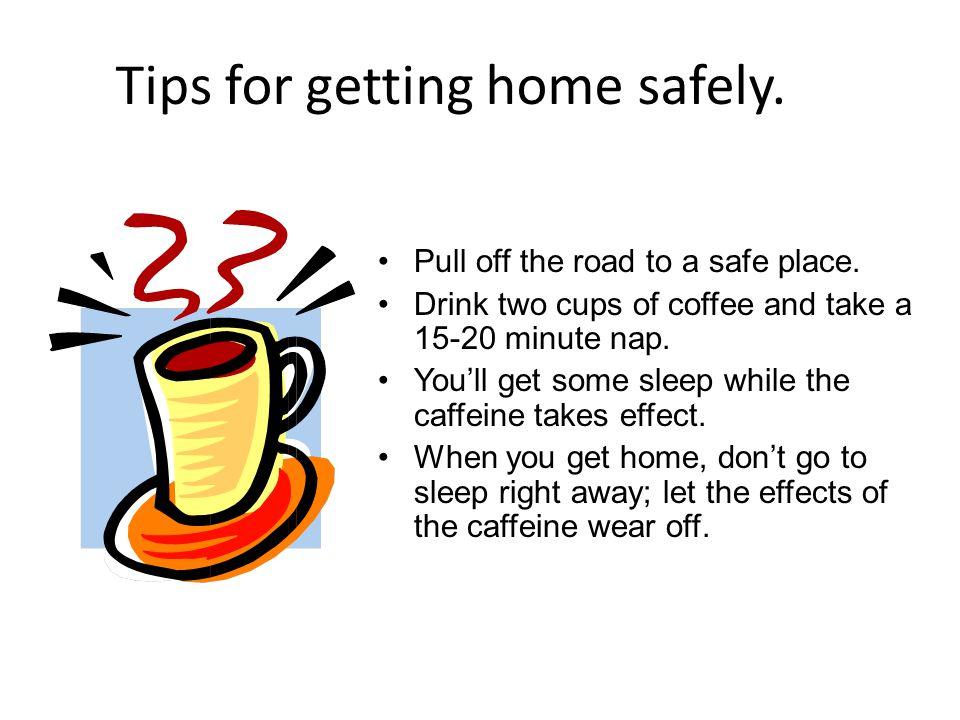 Tips for getting home safely.