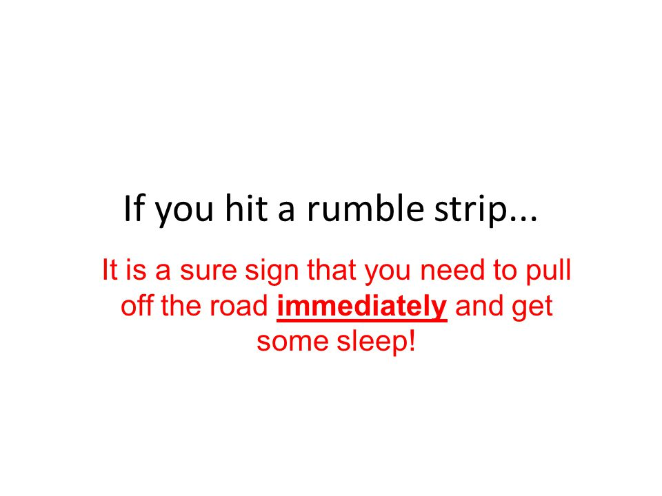 If you hit a rumble strip...