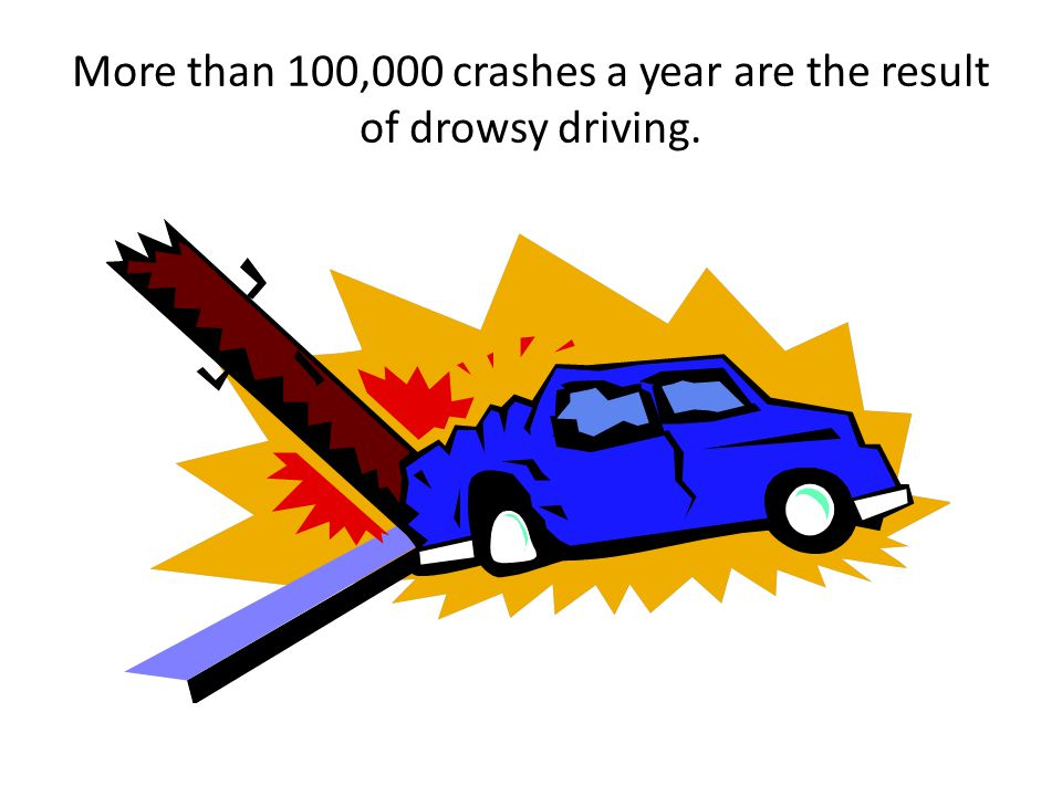 More than 100,000 crashes a year are the result of drowsy driving.