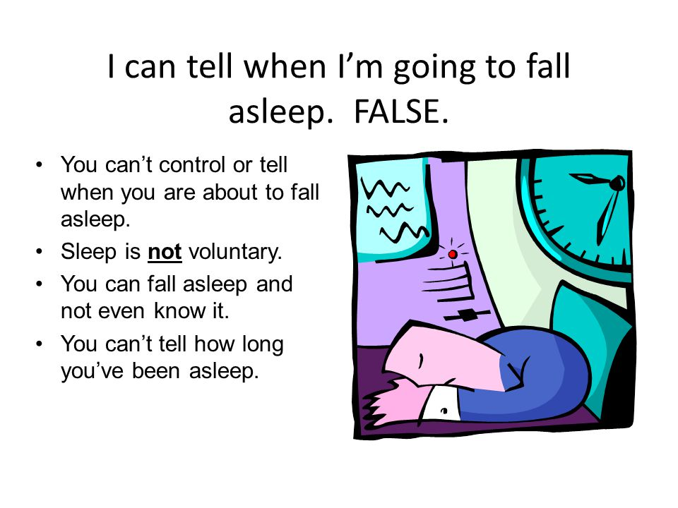 I can tell when I'm going to fall asleep. FALSE.