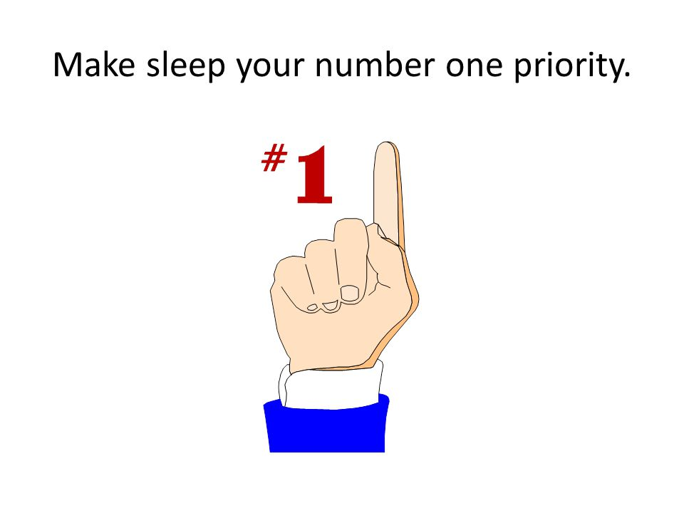 Make sleep your number one priority.