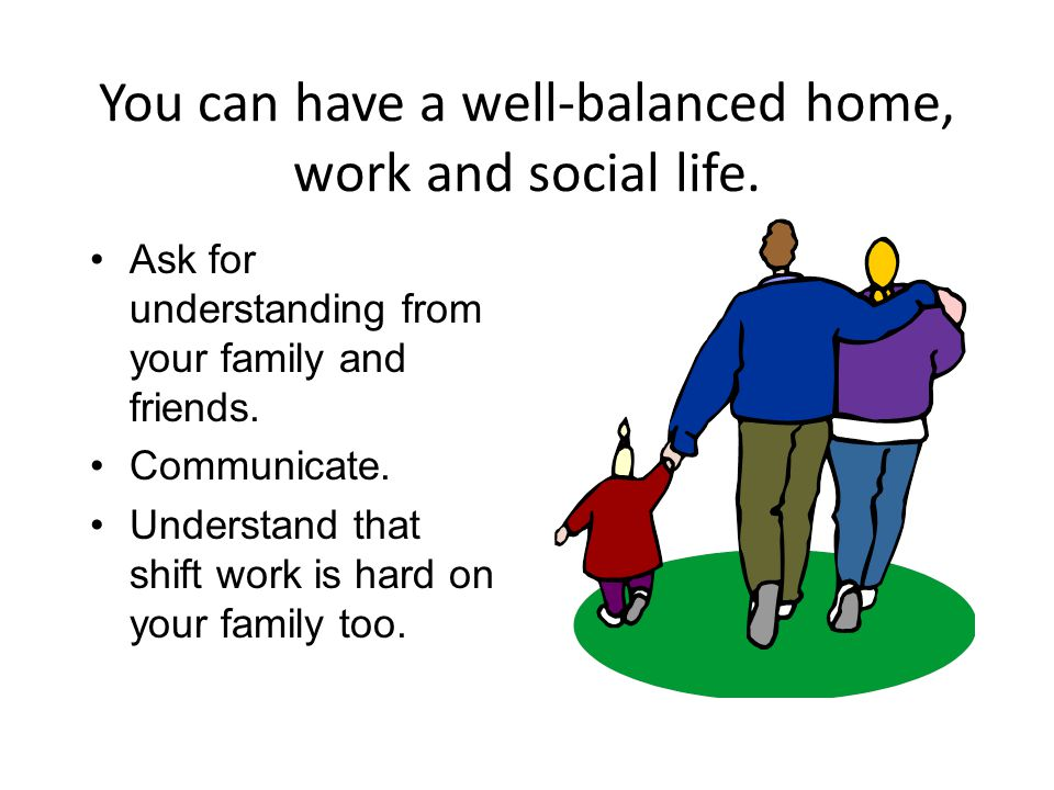 You can have a well-balanced home, work and social life.