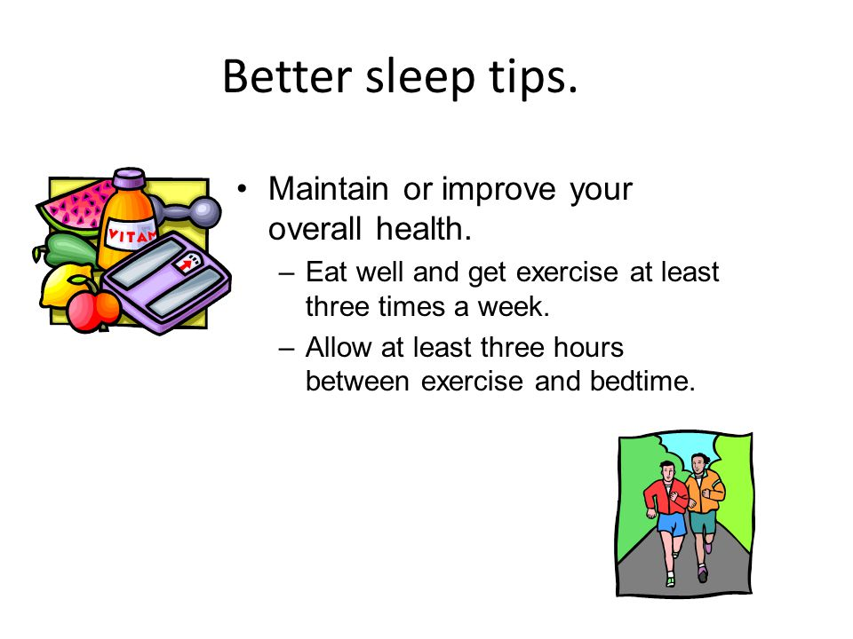 Better sleep tips. Maintain or improve your overall health.