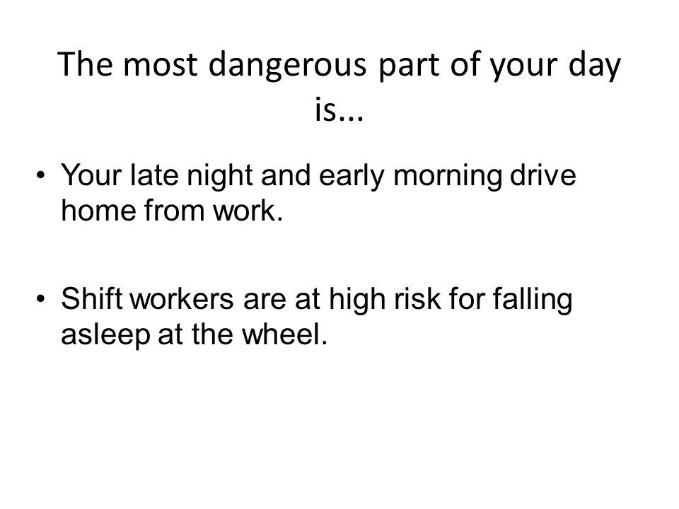 The most dangerous part of your day is...