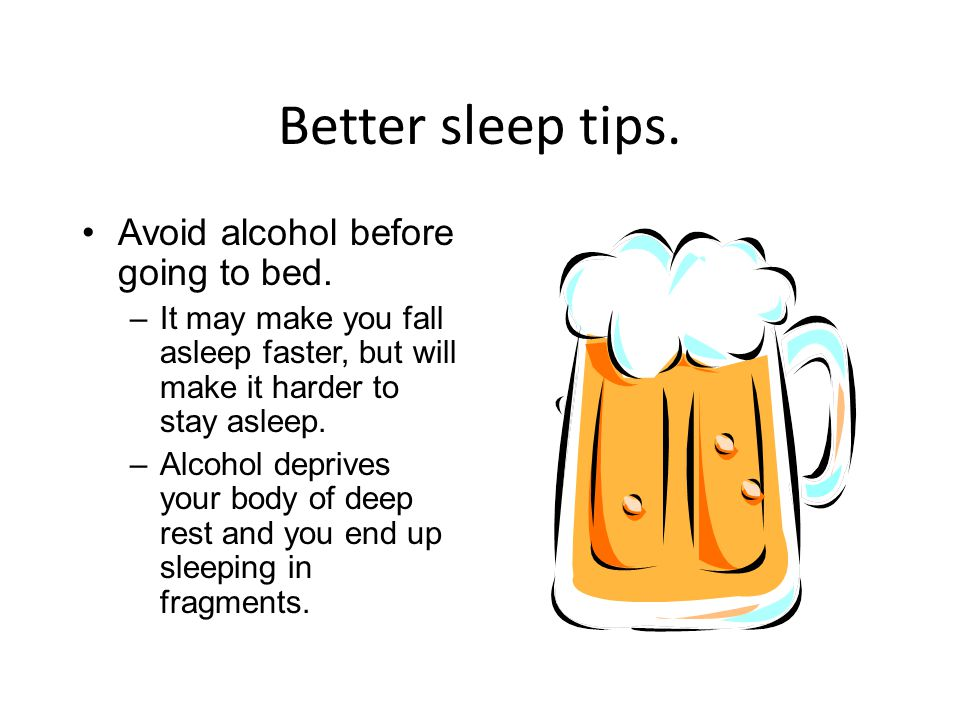 Better sleep tips. Avoid alcohol before going to bed.