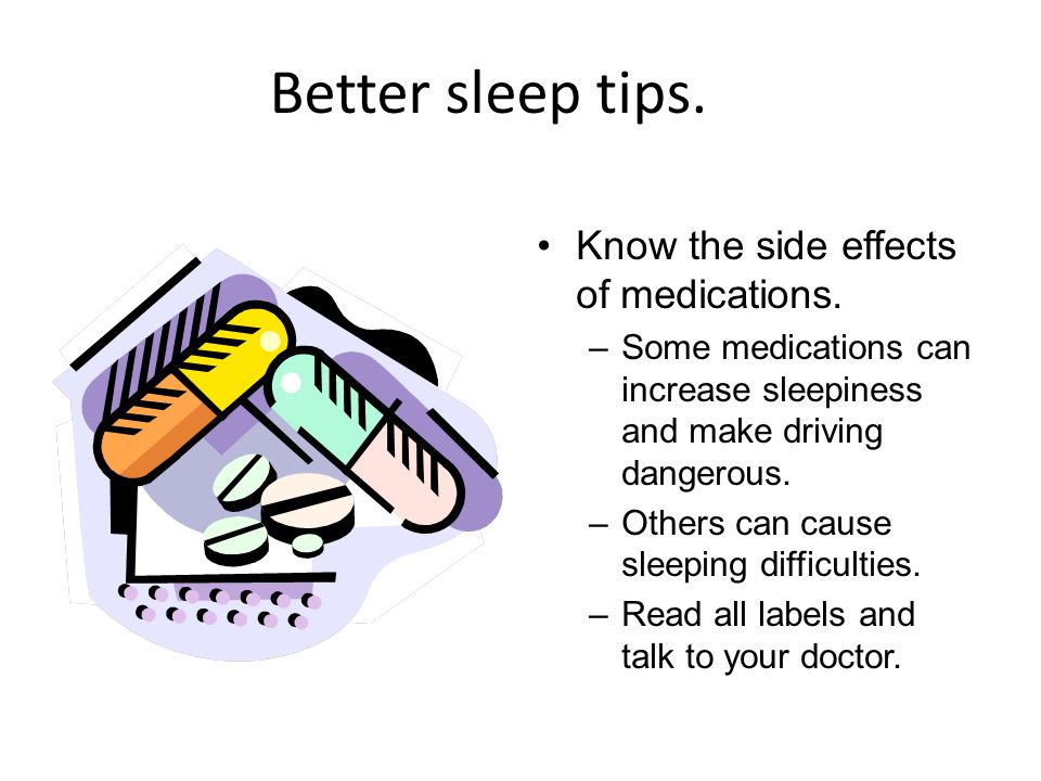 Better sleep tips. Know the side effects of medications.