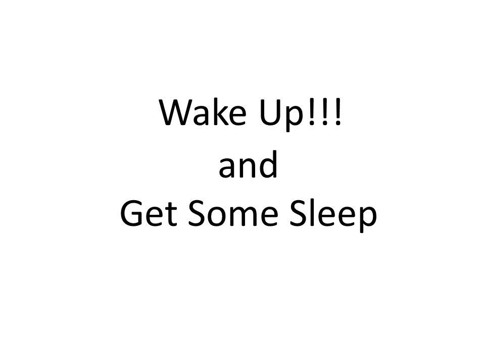 Wake Up!!! and Get Some Sleep