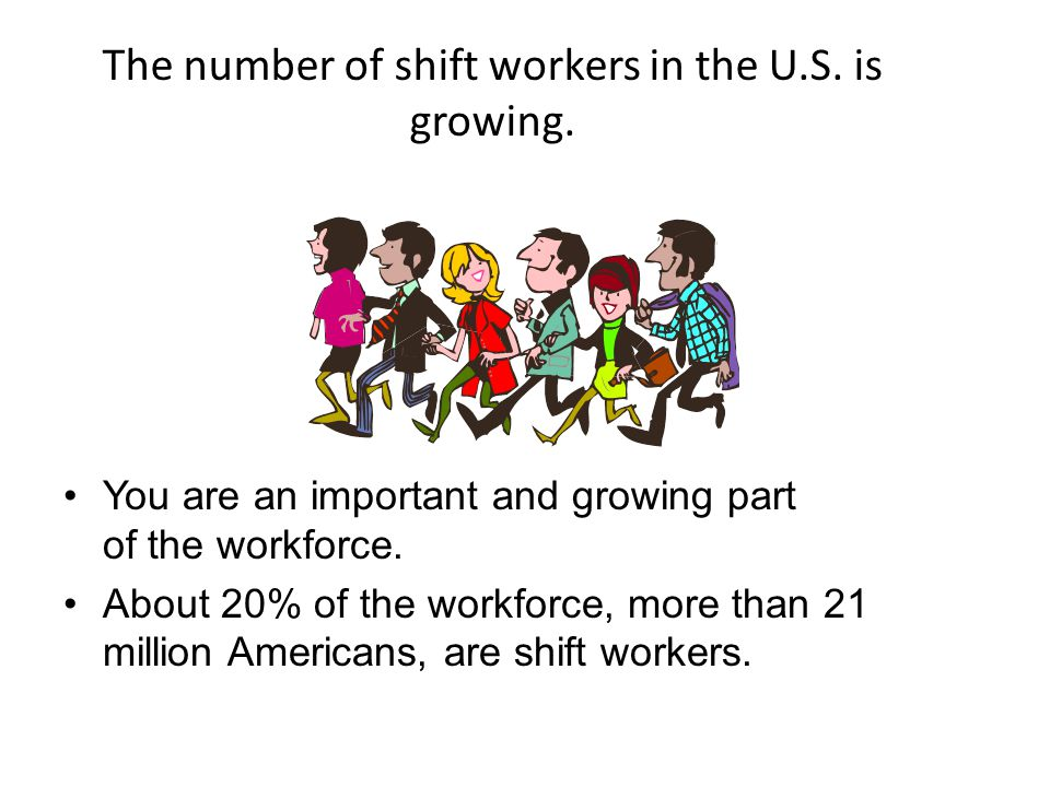 The number of shift workers in the U.S. is growing.