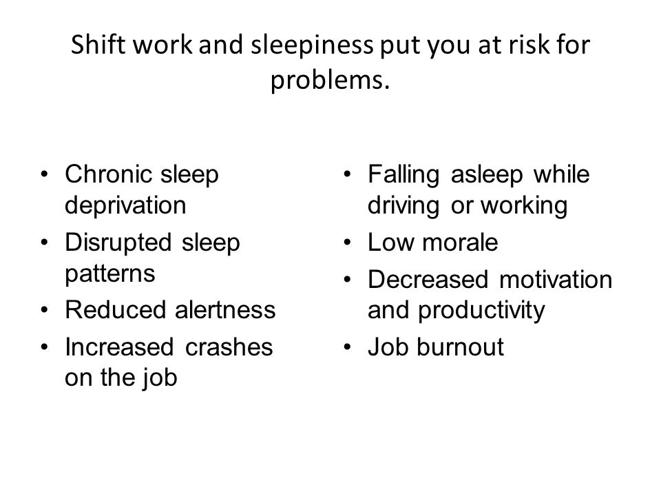 Shift work and sleepiness put you at risk for problems.