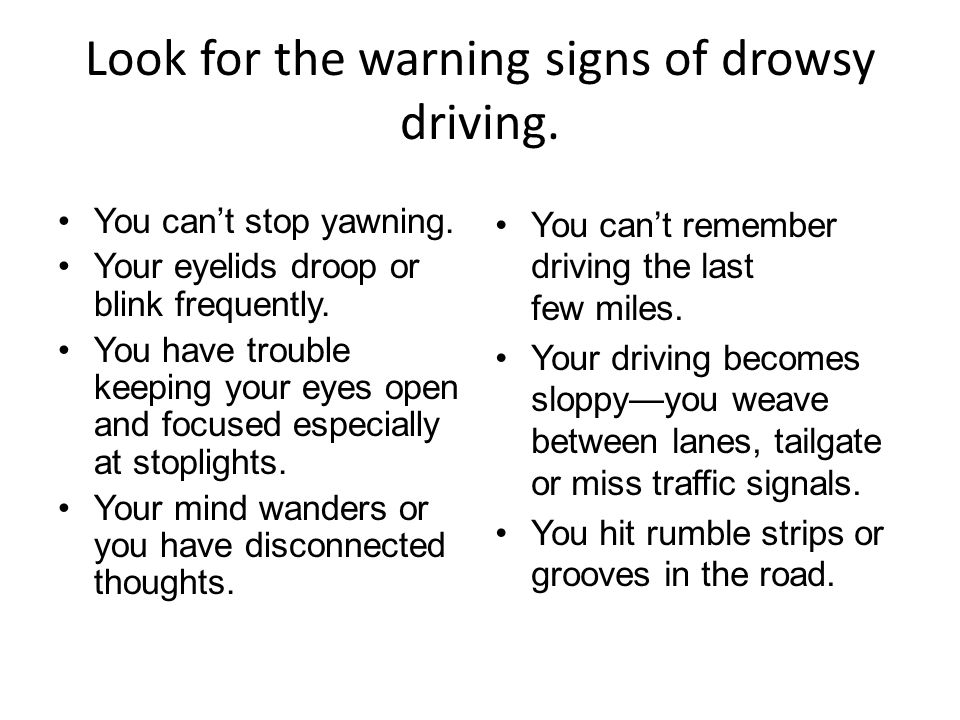 Look for the warning signs of drowsy driving.