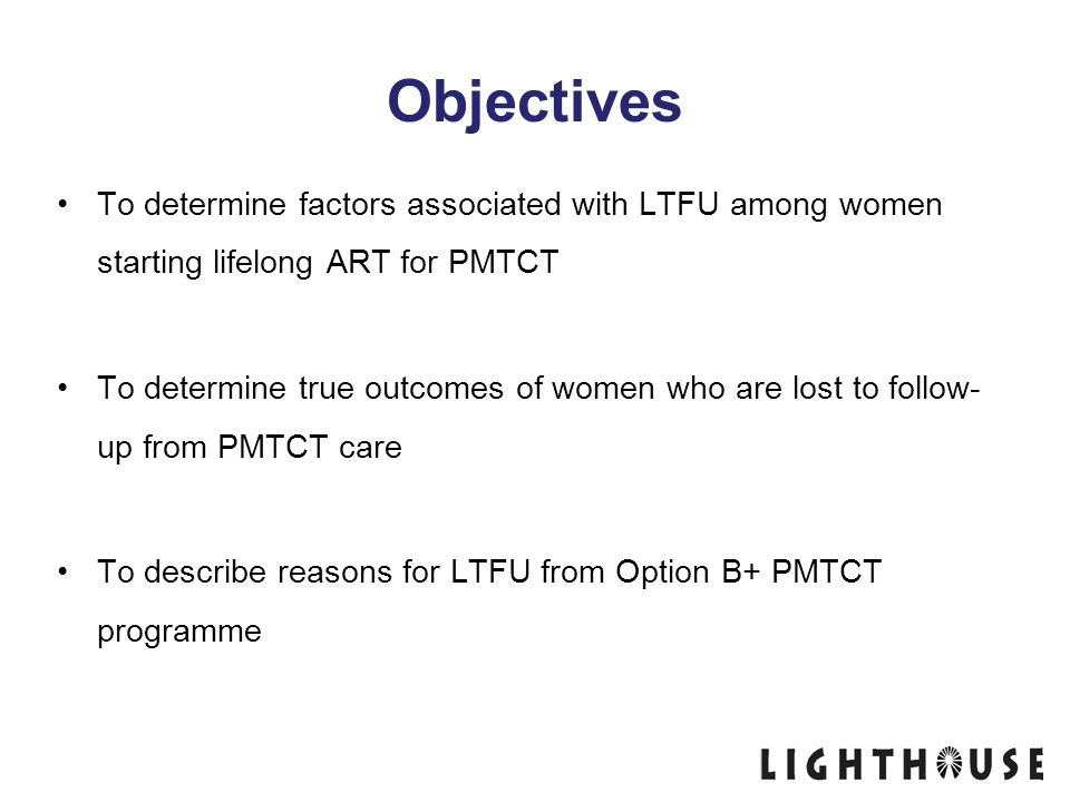 Objectives To determine factors associated with LTFU among women starting lifelong ART for PMTCT.