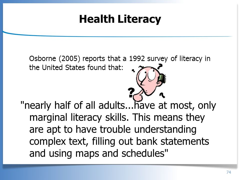 Health Literacy Osborne (2005) reports that a 1992 survey of literacy in the United States found that: