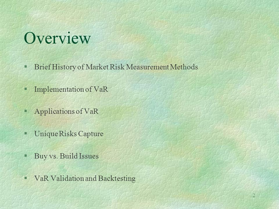 Overview Brief History of Market Risk Measurement Methods