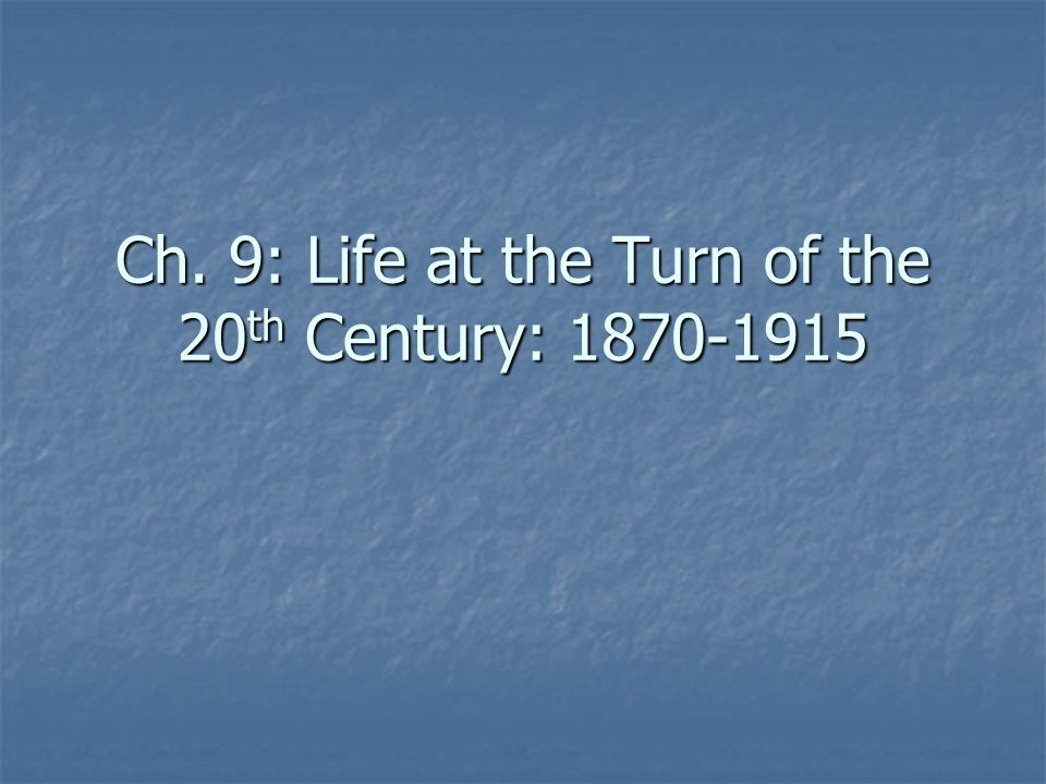 Ch. 9: Life at the Turn of the 20th Century: 1870-1915