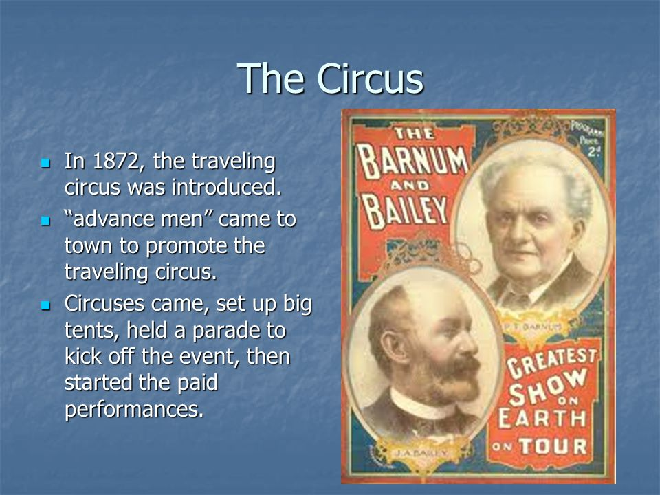 The Circus In 1872, the traveling circus was introduced.