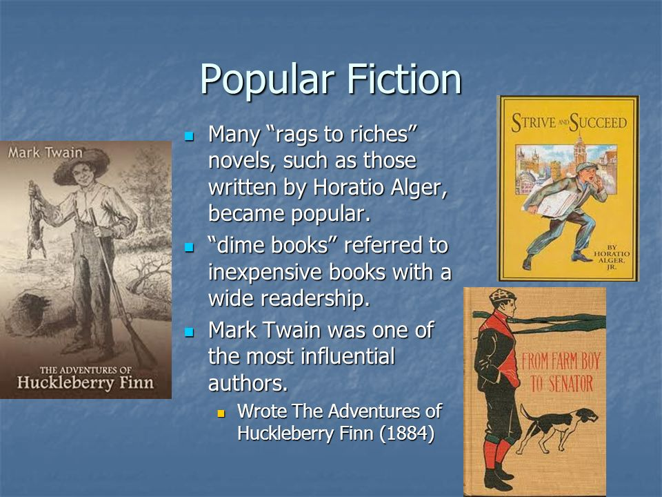 Popular Fiction Many rags to riches novels, such as those written by Horatio Alger, became popular.