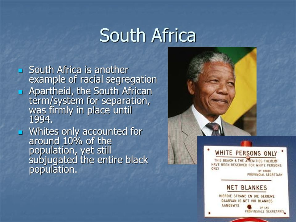 South Africa South Africa is another example of racial segregation