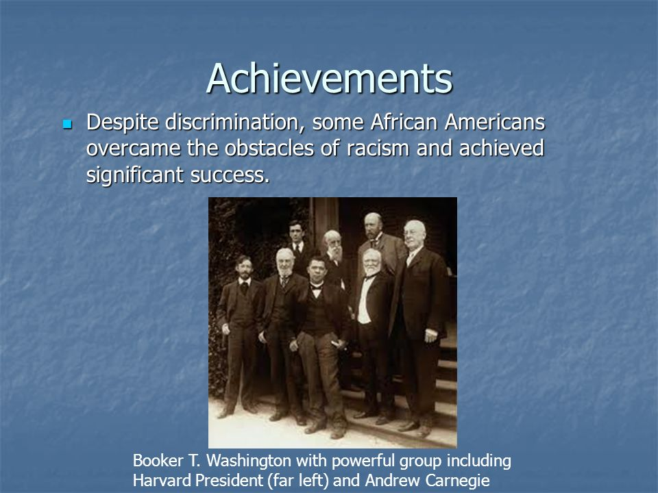 Achievements Despite discrimination, some African Americans overcame the obstacles of racism and achieved significant success.