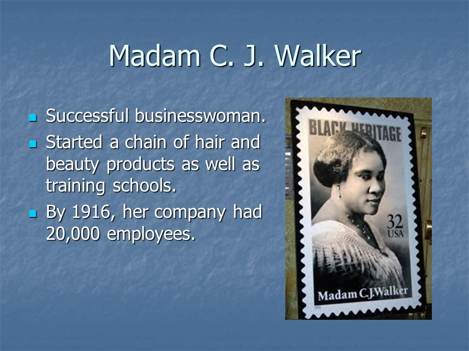 Madam C. J. Walker Successful businesswoman.