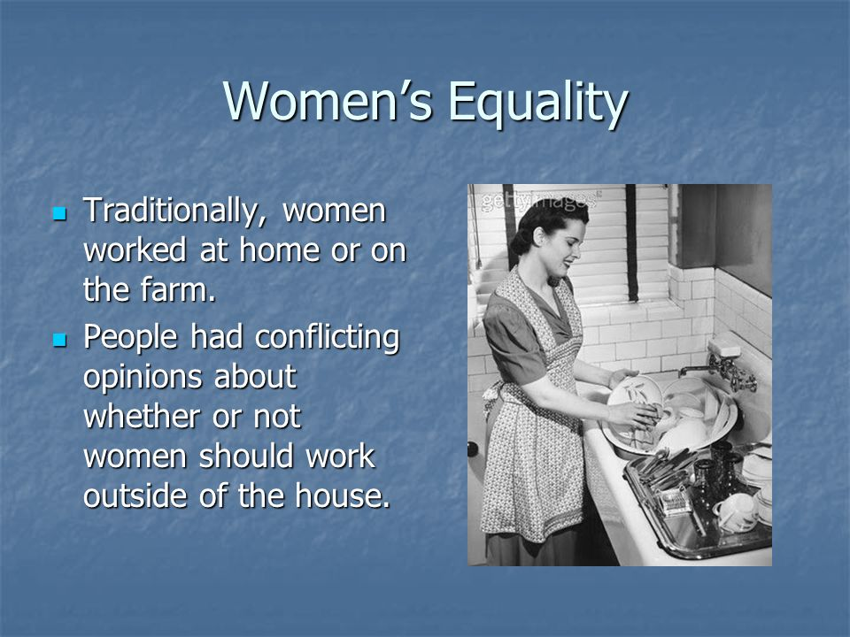 Women's Equality Traditionally, women worked at home or on the farm.