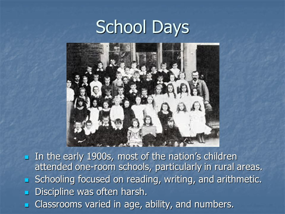 School Days In the early 1900s, most of the nation's children attended one-room schools, particularly in rural areas.