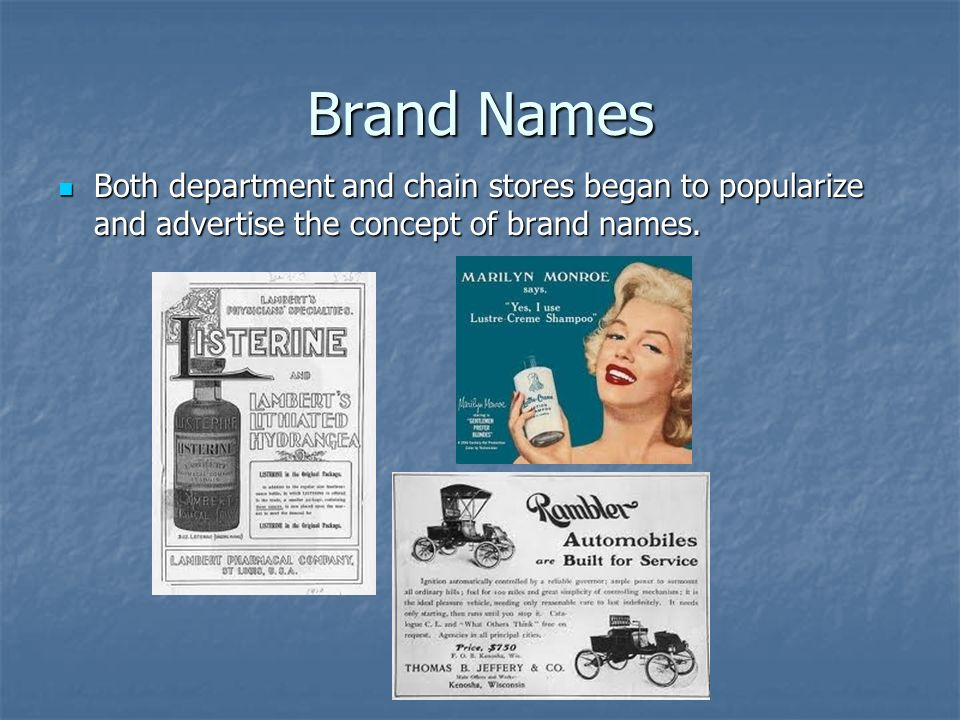 Brand Names Both department and chain stores began to popularize and advertise the concept of brand names.