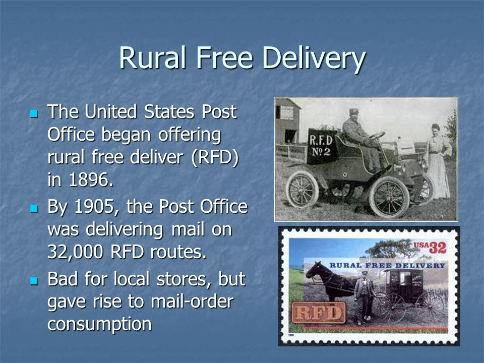 Rural Free Delivery The United States Post Office began offering rural free deliver (RFD) in 1896.