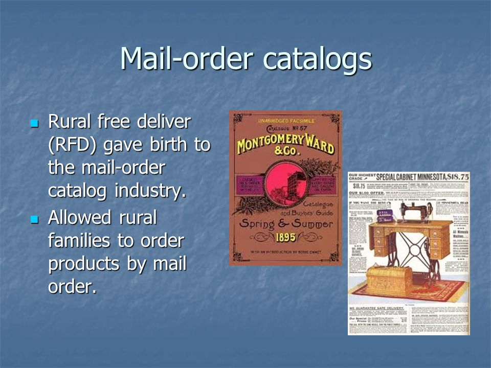 Mail-order catalogs Rural free deliver (RFD) gave birth to the mail-order catalog industry.