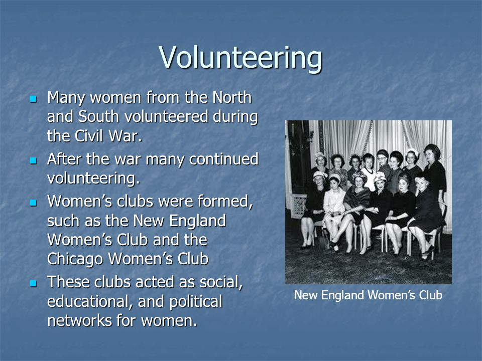 Volunteering Many women from the North and South volunteered during the Civil War. After the war many continued volunteering.