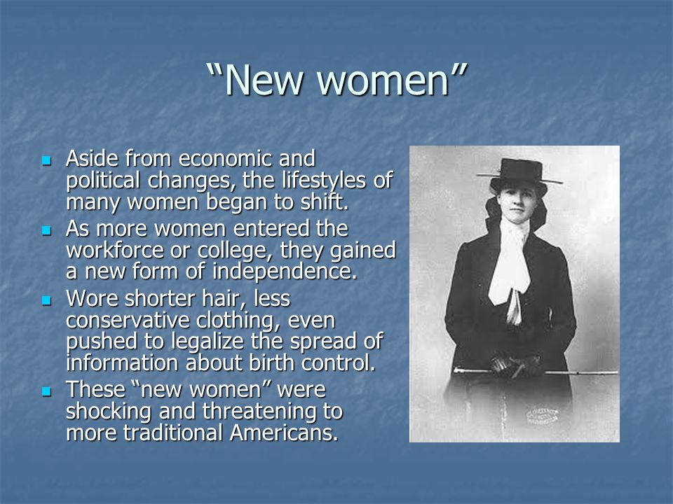 New women Aside from economic and political changes, the lifestyles of many women began to shift.