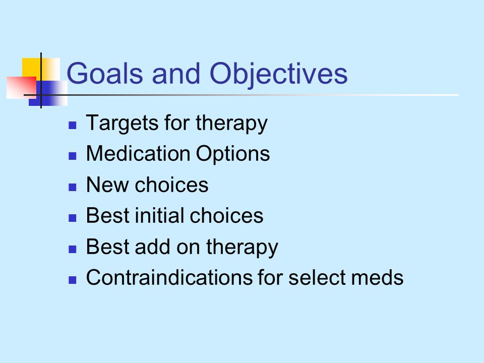 Goals and Objectives Targets for therapy Medication Options