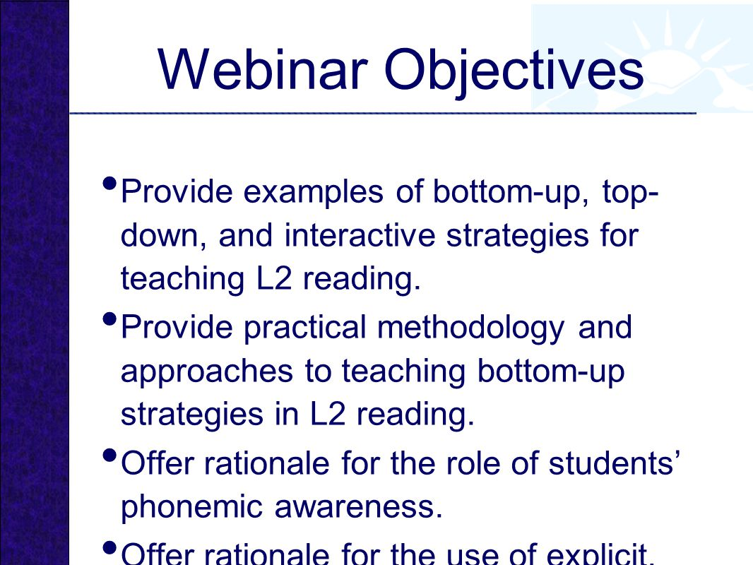 Webinar Objectives Provide examples of bottom-up, top-down, and interactive strategies for teaching L2 reading.