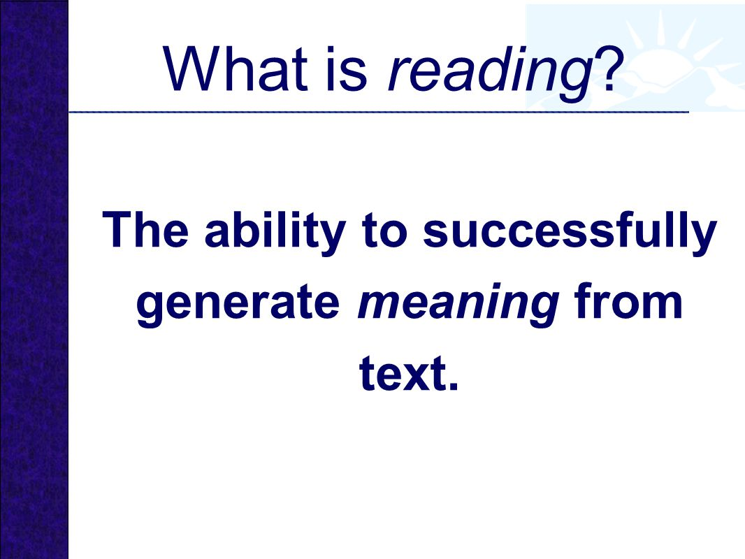 The ability to successfully generate meaning from text.
