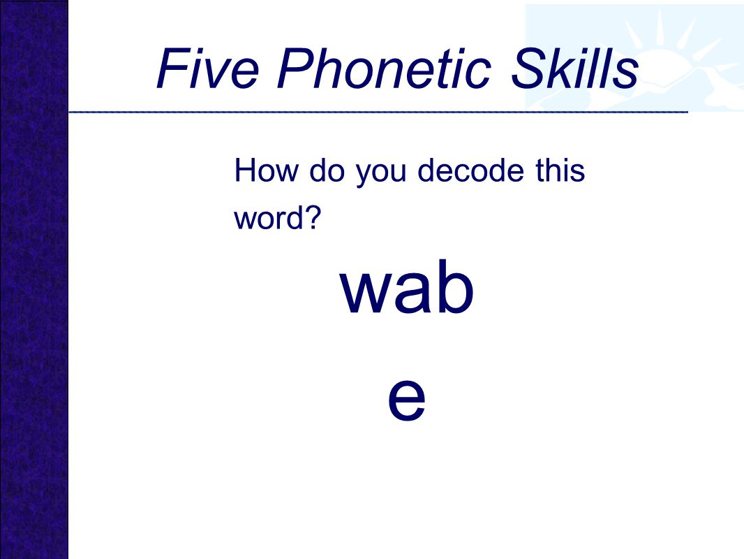 Five Phonetic Skills How do you decode this word wabe